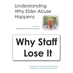 Understanding Why Elder Abuse Happens: Why Staff Lose It