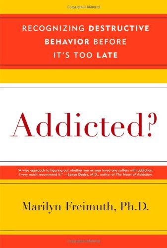 Addicted?: Recognizing Destructive Behaviors Before It's...
