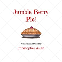 Jumble Berry Pie Audiobook by Christopher Aslan Narrated by Christopher Aslan