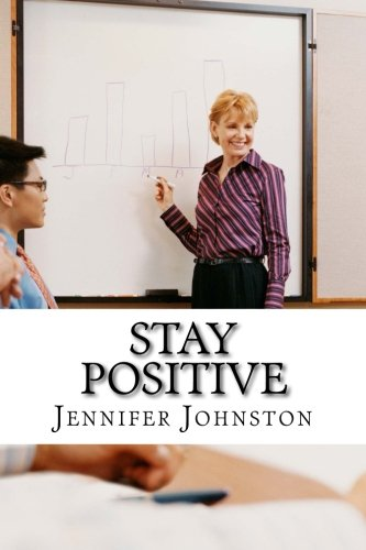 Stay Positive: A Beginners Guide to Staying Positive at Work (Work At Spirit)