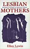 Lesbian Mothers: Accounts of Gender in American Culture (Anthropology of Contemporary Issues) (080148099X) by Lewin, Ellen