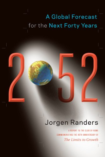 2052: A Global Forecast for the Next Forty Years: Jorgen Randers: 9781603584210: Amazon.com: Books