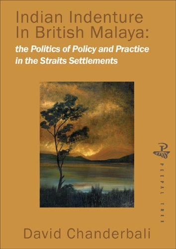 Indian Indenture in the Straits Settlements: The Politics of Policy and Practice in the Straits Settlements