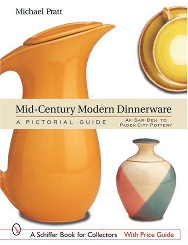 Mid-Century Modern Dinnerware: A Pictorial Guide (A Schiffer Book for Collectors)