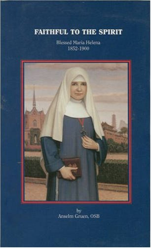 Faithful to the Spirit: Blessed Maria Helena, 1852-1900, Anselm Gruen