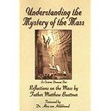 Understanding the Mystery of the Mass ~ Matthew Buettner