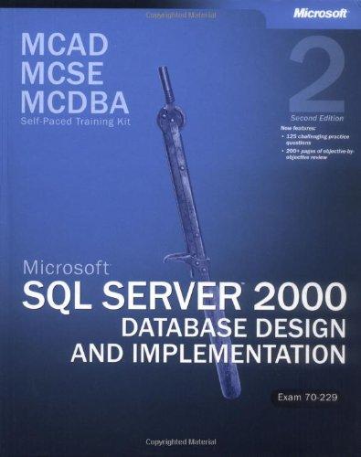 MCAD/MCSE/MCDBA Self-Paced Training Kit: Microsoft SQL Server 2000 Database Design and Implementation, Exam 70-229: Microsoft(r) SQL Server(tm) 2000 Database Design and Implementation, Exam 70-229, Second Edition