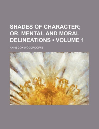 Shades of Character (Volume 1); Or, Mental and Moral Delineations