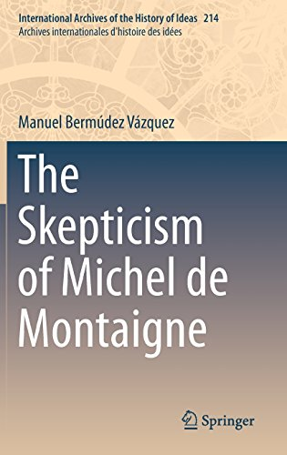 The Skepticism of Michel de Montaigne (International Archives of the History of Ideas   Archives internationales d'histo