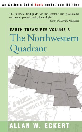 Earth Treasures: The Northwestern Quadrant : Idaho, Iowa, Kansas, Minnesota, Missouri, Montana, Nebraska, North Dakota, Oregon, South Dakota, Washington, and Wyoming (Earth Treasures (Back in Print))