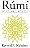 Rumi: Poet and Mystic (1207-1273 : Selections from His Writings Translated from the Persian With Introduction and Notes)