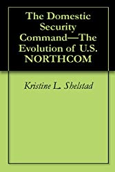 The Domestic Security Command-The Evolution of U.S. NORTHCOM