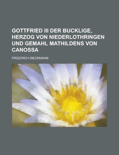 Gottfried III Der Bucklige, Herzog Von Niederlothringen Und Gemahl Mathildens Von Canossa