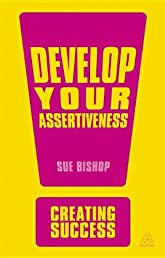 Develop Your Assertiveness (Creating Success)