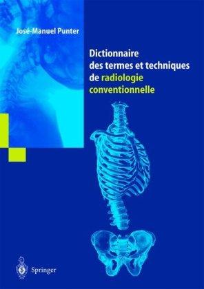 Dictionnaire des termes et techniques de radiologie conventionnelle: A l'usage des manipulateurs de radiologie générale (French Edition)