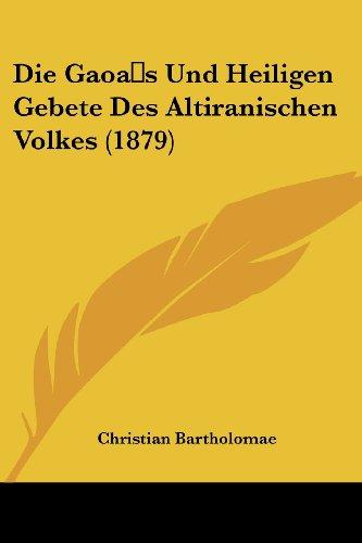 Die Gaoas Und Heiligen Gebete Des Altiranischen Volkes (1879)