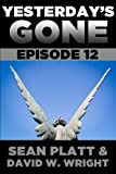 Yesterdays Gone: Episode 12 (THE POST-APOCALYPTIC SERIAL THRILLER) (Yesterday&#8217;s Gone)