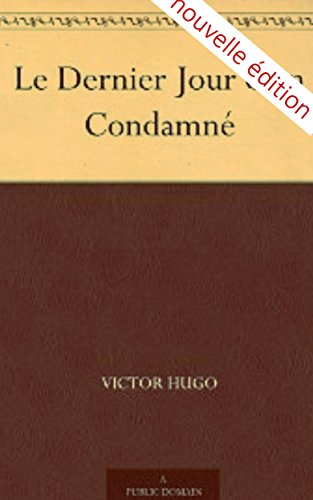 Victor Hugo - Le Dernier Jour d'un Condamné (Annotated) (French Edition)