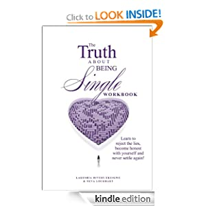 The Truth About Being Single, Learn to Reject the Lies, Become Honest With Yourself and Never Settle Again! WORKBOOK Neva A. Lockhart and Lakeshia Rivers Ekeigwe
