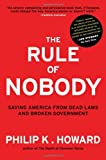 The Rule of Nobody: Saving America from Dead Laws and Broken Government, by Philip K. Howard (2014)