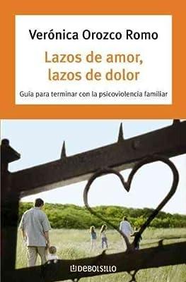 Lazos de amor, lazos de dolor/ Bonds of Love, Bonds of Pain: Guia para terminar con la psicoviolencia familiar/ Guide to End the Family Psycho-violence (Spanish Edition)