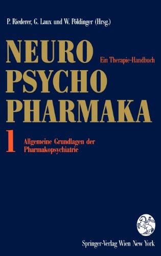 Neuro-Psychopharmaka: Ein Therapie-Handbuch Band 1: Allgemeine Grundlagen der Pharmakopsychiatrie (German Edition)