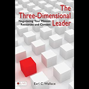 The Three-Dimensional Leader: Negotiating Your Mission, Resources, and Context | [Earl C. Wallace]