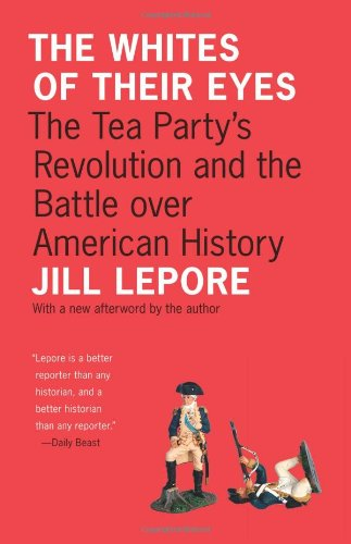 The Whites of Their Eyes: The Tea Party's Revolution and the Battle over American History [New in Paper] (The Public Square)