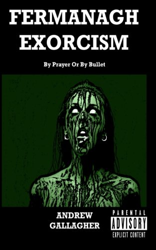 Fermanagh Exorcism: By Prayer Or By Bullet (Horror / Suspense / Thriller): Volume 1 ((Fermanagh Horror Trilogy Book 2))