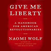Give Me Liberty: A Handbook for American Revolutionaries | [Naomi Wolf]