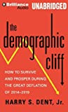 The Demographic Cliff: How to Survive and Prosper During the Great Deflation of 2014-2019 by Dent Jr., Harry S. (2014) MP3 CD