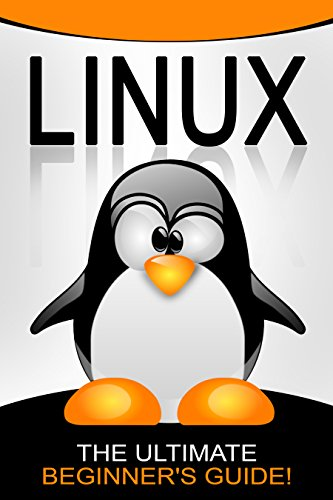 LINUX: The Ultimate Beginner's Guide! (English Edition)