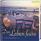 Das Leben feiern - Bianka Bleier