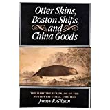 Otter Skins, Boston Ships, and China Goods: The Maritime Fur Trade of the Northwest Coast, 1785-1841 (McGill-Queen's Native and Northen Series)
