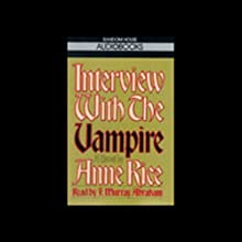 Interview with the Vampire | Livre audio Auteur(s) : Anne Rice Narrateur(s) : F. Murray Abraham