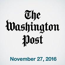 Top Stories Daily from The Washington Post, November 27, 2016 Magazine Audio Auteur(s) :  The Washington Post Narrateur(s) :  The Washington Post