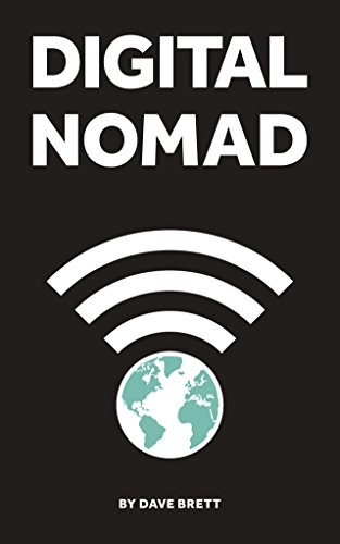 Digital Nomad: Work online, Travel the world, live a location independent lifestyle, by Dave Brett