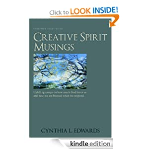 Creative Spirit Musings: Uplifting Essays On How Much God Loves Us And How We Are Blessed When We Respond