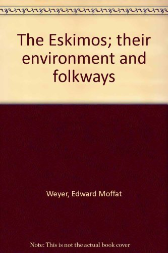 The Eskimos; Their Environment And Folkways [Hardcover] by Weyer, Edward Moffat