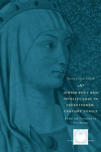 Jewish Poet and Intellectual in Seventeenth-Century Venice: The Works of Sarra Copia Sulam in Verse and Prose Along with