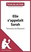 Elle s'appelait Sarah de Tatiana de Rosnay (Fiche de lecture): Résumé Complet Et Analyse Détaillée De L'oeuvre