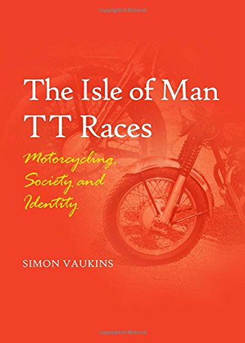 The Isle of Man TT Races: Motorcycling, Society and Identity