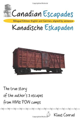 Canadian Escapades - Kanadische Eskapaden: The true story of the author's 3 escapes from WW2 POW camps