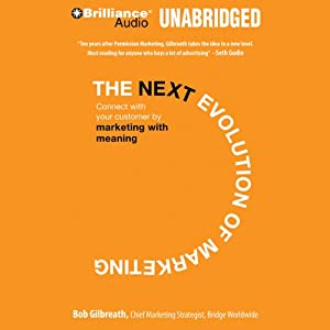 The Next Evolution of Marketing: Connect with Your Customers by Marketing with Meaning | [Bob Gilbreath]