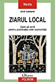 img - for Ziarul local. Cum sa scrii pentru publicatia unei comunitati (Romanian Edition) book / textbook / text book