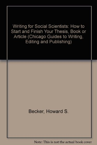 Writing for Social Scientists: How to Start and Finish Your Thesis, Book, or Article (Chicago Guides to Writing, Editing