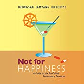 Not for Happiness: A Guide to the So-Called Preliminary Practices | [Dzongsar Jamyang Khyentse]