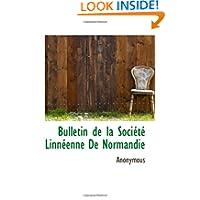 Bulletin de la Société Linnéenne De Normandie (French Edition)