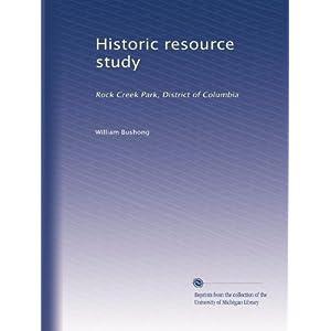 Historic resource study: Rock Creek Park, District of Columbia William Bushong