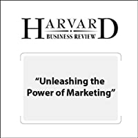Unleashing the Power of Marketing (Harvard Business Review) (       UNABRIDGED) by Beth Comstock, Ranjay Gulati, Stephen Liguori Narrated by Todd Mundt